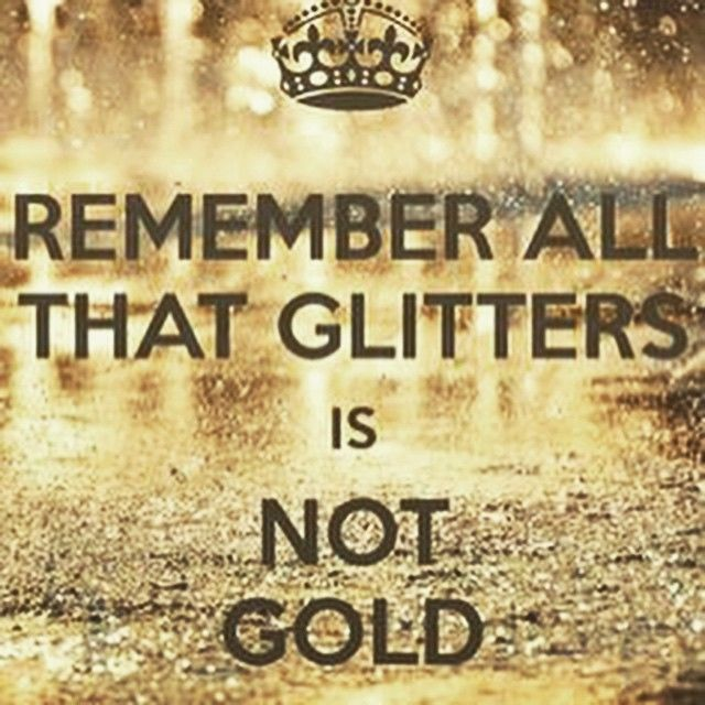 not all that glitters is gold - 640×640